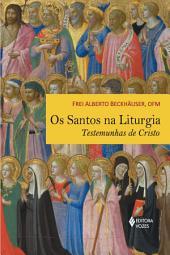 Os santos na liturgia: Testemunhas de Cristo