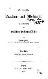 Die deutschen Trachten- und Modenwelt: Ein Beitrag zur deutschen Culturgeschichte, Band 1
