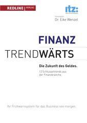 Trendwärts - Die Zukunft des Geldes: 12 Schlüsseltrends aus der Finanzbranche