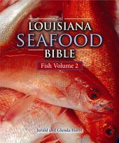 Louisiana Seafood Bible, The: Fish Volume 2