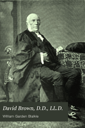 David Brown, D.D., LL.D.: professor and principal of the Free Church College, Aberdeen : a memoir / c by William Garden Blaikie