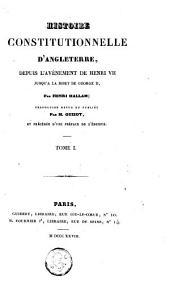 Histoire constitutionelle d'Angleterre, depuis l'avènement de Henri VII jusqu'à la mort de George II: Volume1