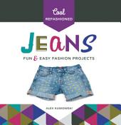 Cool Refashioned Jeans: Fun and Easy Fashion Projects