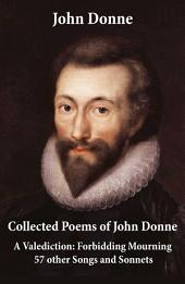 Collected Poems of John Donne - A Valediction: Forbidding Mourning + 57 other Songs and Sonnets