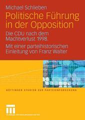 Politische Führung in der Opposition: Die CDU nach dem Machtverlust 1998. Mit einer parteihistorischen Einleitung von Franz Walter