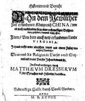 Historien und Bericht von dem newlicher Zeit erfundenen Königreich China, wie es nach umbstenden so zu einer rechtmessigen Beschreibung gehören darumb beschaffen: item von dem auch new erfundenen Lande Virginia [durch Thomam Hariot ...]
