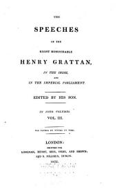 The Speeches of the Right Honourable Henry Grattan: In the Irish, and in the Imperial Parliament, Volume 3
