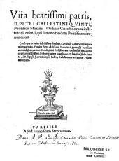 Vita beatissimi patris D. Petri Caelestini quinti, pontificis maximi, ordinis Caelestinorum institutoris eximii... conscripta primum a... Petro ab Aliaco,... postremo... locupletata et limatiori stylo donata a... fratre Dionysio Fabro,...