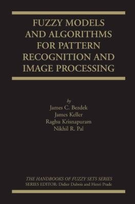 Fuzzy Models and Algorithms for Pattern Recognition and Image Processing