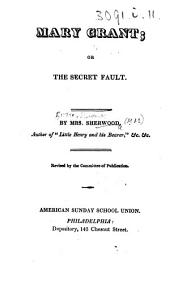 Mary Grant; or, the Secret fault ... Revised by the Committee of Publication