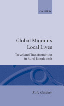 Global Migrants, Local Lives : Travel and Transformation in Rural Bangladesh
