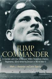 Jump Commander: In Combat with the 82nd Airborne in World War II
