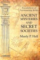 Ancient Mysteries and Secret Societies  Foundations of Freemasonry Series PDF