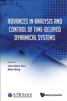 Advances in Analysis and Control of Time Delayed Dynamical Systems PDF