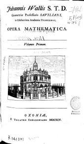 Johannis Wallis ... Opera Mathematica: Volumen primum