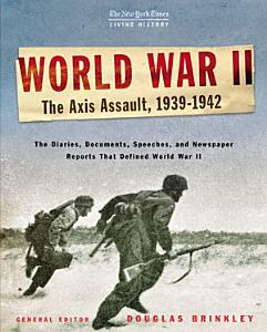 The New York Times Living History  World War II  The Axis Assault  1939 1942 PDF