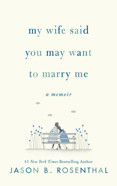 Download My Wife Said You May Want to Marry Me Book