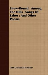 Snow-Bound : Among The Hills : Songs Of Labor : And Other Poems