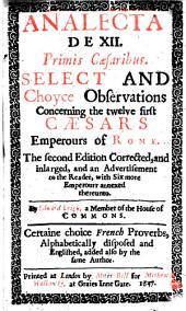 Analecta de XII. Primis Caesaribus: Select and Choyce Observations Concerning the Twelve First Caesars Emperours of Rome