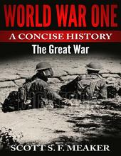 World War One: A Concise History - The Great War (History, Military, War, World War, World War One, First World War)