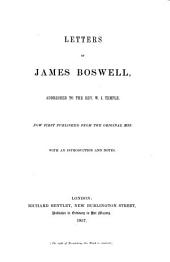 Letters of James Boswell, Addressed to the Rev. W.J. Temple: Now First Published from the Original MSS, with Introduction and Notes