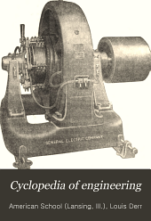 Cyclopedia of Engineering: A General Reference on Steam Boilers, Steam Pumps, Steam Engines, Gas and Oil Engines, Marine and Locomotive Work ...