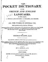 A New Pocket Dictionary of the French and English Languages: In Two Parts : Containing All the Words in General Use, and Authorized by the Best Writers : the Several Parts of Speech, the Genders of the French Nouns, the Accents of the English Words, for the Use of Foreigners, an Alphabetical List of the Most Usual Christian and Proper Names, and of the Most Remarkable Places in the Known World