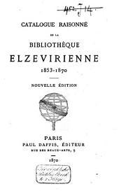 Catalogue raisonné de la Bibliothèque elzévirienne, 1853-1870