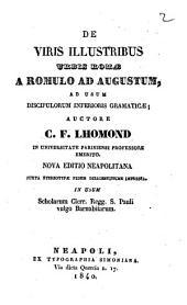De viris illustribus urbis Romae a Romulo ad Augustum ad usum discipulorum inferioris gramaticae auctore C. Franc. Lhomond