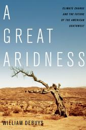 A Great Aridness: Climate Change and the Future of the American Southwest