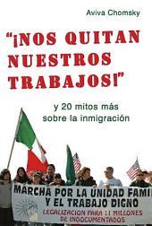 """""""¡Nos Quitan Nuestros Trabajos!"""": y 20 mitos más sobre la inmigración"""