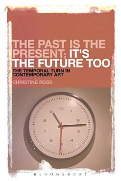 The Past is the Present  It s the Future Too PDF