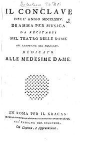 Il Conclave del 1774. Dramma per musica. (La poesia è in gran parte del Sig. Abate P. Metastasio.) Arranged by the Abbate Sertor? In three acts and in verse. A satire upon the Conclave in which Pius VI. was elected Pope