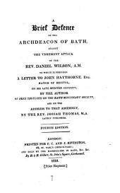 A brief defence of the archdeacon of Bath against ... the attack of ... Daniel Wilson [in A defence of the Church missionary society] by the author of Free thoughts on the Bath missionary society and on the address to that assembly by ... Josiah Thomas
