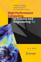High Performance Computing in Science and Engineering '12: Transactions of the High Performance Computing Center, Stuttgart (HLRS) 2012