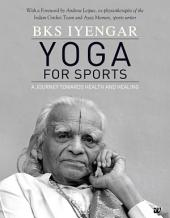 Yoga For Sports: A Journey towards Health and Healing