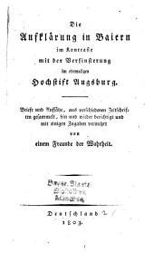 Die Aufklärung in Baiern im Kontraste mit der Verfinsterung im ehemaligen Hochstift Augsburg: Briefe u. Aufsätze, aus verschiedenen Zeitschr. gesammelt