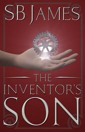The Inventor's Son: A Steampunk Adventure