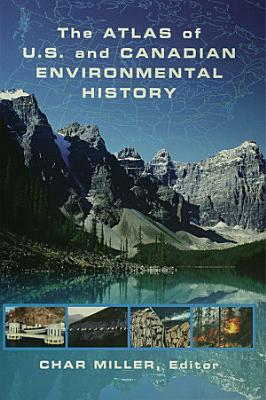 The Atlas of U S  and Canadian Environmental History PDF