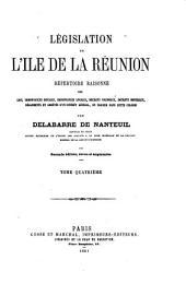 Législation de l'île de la Réunion: répertoire raisonne des lois, ordonnaces royales, etc., en vigeur dans cette colonie, Volume4