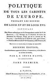 Politique de tous les cabinets de l'Europe, pendant les règnes de Louis XV et de Louis XVI: contenant des pièces authentiques sur la correspondance secrette du comte de Broglie; un ouvrage sur la situation de toutes les puissances de l'Europe, Volume1
