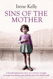 Sins of the Mother: A heartbreaking true story of a woman's struggle to escape her past and the price her family paid
