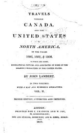Travels Through Canada, and the United States of North America, in the Year 1806, 1807, & 1808: To which are Added, Biographical Notices and Anecdotes of Some of the Leading Characters in the United States, Volume 2