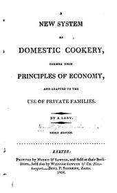 A new system of domestic cookery: formed upon principles of economy, and adapted to the use of private families
