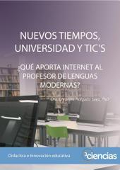 NUEVOS TIEMPOS, UNIVERSIDAD Y TIC'S: ¿QUÉ APORTA INTERNET AL PROFESOR DE LENGUAS MODERNAS?