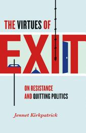 The Virtues of Exit: On Resistance and Quitting Politics