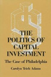 The Politics of Capital Investment: The Case of Philadelphia