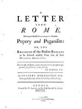 A Letter from Rome: Shewing an Exact Conformity Between Popery and Paganism: Or, The Religion of the Present Romans to be Derived Entirely from that of Their Heathen Ancestors ...