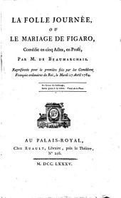 La folle journée: ou, Le mariage de Figaro , comédie en 5 actes, en prose
