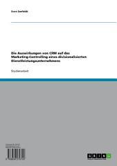 Die Auswirkungen von CRM auf das Marketing-Controlling eines divisionalisierten Dienstleistungsunternehmens